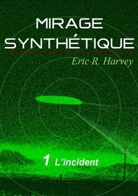 Eric R. Harvey - L'incident - Mirage synthétique tome 1.
