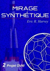 Eric R. Harvey - Projet OVNI - Mirage synthétique tome 2.