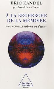 Eric R. Kandel - A la recherche de la mémoire - Une nouvelle théorie de l'esprit.