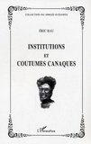 Eric Rau - Institutions et coutumes canaques.