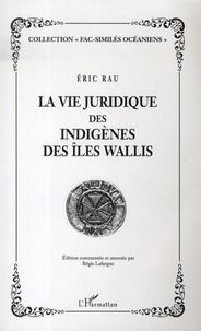 Eric Rau - La vie juridique des indigènes des îles Wallis.