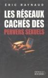 Eric Raynaud - Les Réseaux cachés des pervers sexuels.