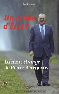Eric Raynaud - Un crime d'Etat ? - La mort étrange de Pierre Bérégovoy.
