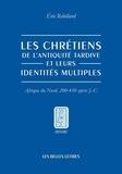 Eric Rebillard - Le chrétiens de l'Antiquité tardive et leurs identités multiples - Afrique du Nord, 200-450 après J-C.