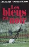 Eric Remus et Didier Roustan - Les bleus en noir.