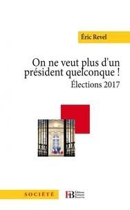 Eric Revel - On ne veut plus d'un président quelconque ! - Elections 2017.