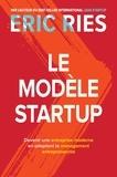 Eric Ries - Le Modèle Startup - Devenir une entreprise moderne en adoptant le management entrepreneurial.