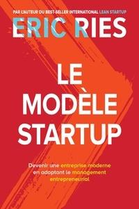 Le Modèle Startup - Devenir une entreprise moderne en adoptant le management entrepreneurial.pdf