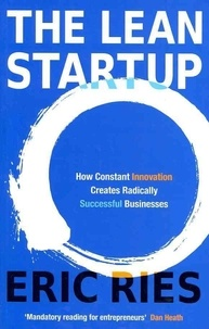 Eric Ries - The Lean Startup - How Relentless Change Creates Radically Successful Businesses.