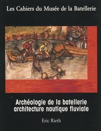 Eric Rieth - Archéologie de la batellerie et architecture nautique fluviale.