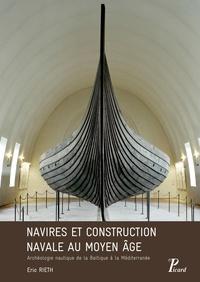 Eric Rieth - Navires et construction navale au Moyen Age - Archéologie nautique de la Baltique à la Méditerranée.
