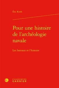 Eric Rieth - Pour une histoire de l'archéologie navale - Les bateaux et l'histoire.