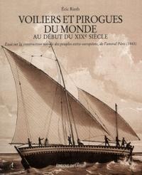 Eric Rieth - Voiliers et pirogues du monde au début du XIXe siècle - Essai sur la construction navale des peuples extra-européens, de l'amiral Pâris (1843).