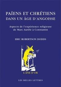 Eric Robertson Dodds - Païens et chrétiens dans un âge d'angoisse - Aspects de l'expérience religieuse de Marc Aurèle à Constantin.