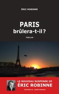 Eric Robinne - Paris brûlera-t-il ?.