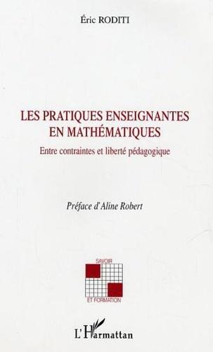 Eric Roditi - Les pratiques enseignantes en mathématiques : entre contarintes et liberté pédagogique.