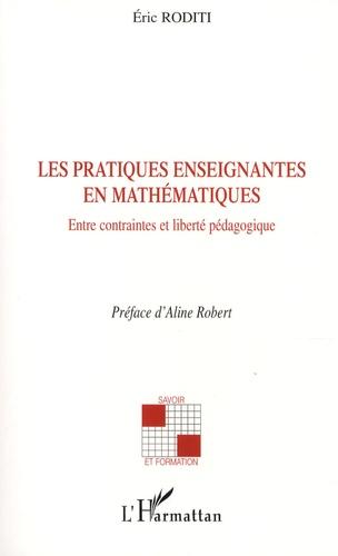Eric Roditi - Les pratiques enseignantes en mathématiques - Entre contraintes et liberté pédagogique.
