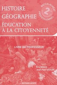 Eric Roger et Jean-Paul Gadler - Histoire-Géographie Education à la citoyenneté 2e professionnelle - Livre du professeur.