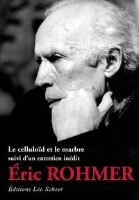 Eric Rohmer - Le celluloïd et le marbre - Suivi d'un entretien inédit avec Noël Herpe et Philippe Fauvel.