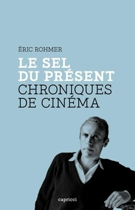Eric Rohmer - Le sel du présent - Chroniques de cinéma.