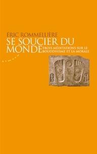 Eric Rommeluère - Se soucier du monde - Trois méditations sur le bouddhisme et la morale.