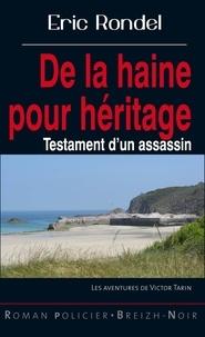 Eric Rondel - De la haine pour héritage - Testament d'un assassin.