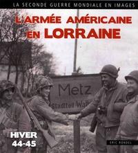 Eric Rondel - L'armée américaine en Lorraine - Moselle, Meuse, Meurthe-et-Moselle, Vosges (1944-1945).