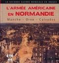 Eric Rondel - L'Armée américaine en Normandie - Manche-Orne-Calvados (Eté 1944).