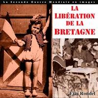 Eric Rondel - La libération de la Bretagne - Août et septembre 1944, les combats de la liberté.