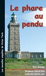 Eric Rondel - Le phare au pendu - Les enquêtes de Victor Tarin.