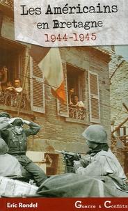 Eric Rondel - Les Américains en Bretagne - 1944-1945.