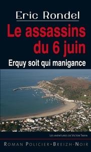 Eric Rondel - Les assassins du 6 juin - Erquy soit qui manigance.