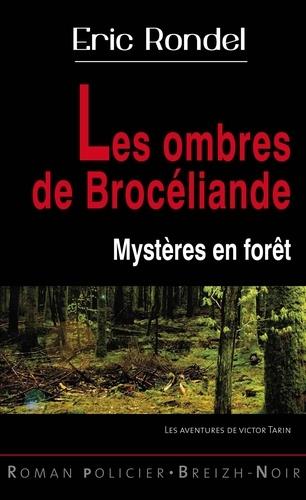 Eric Rondel - Les ombres de Brocéliande - Mystères en forêt.