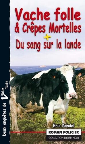 Vache folle et Crêpes Mortelles. Du sang sur la Lande