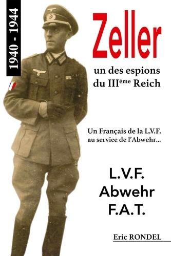 Eric Rondel - Zeller, un des espions du IIIème Reich - Un Français de la L.V.F. au service de l'Abwehr.