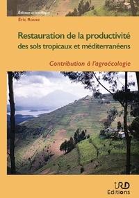 Eric Roose - Restauration de la productivité des sols tropicaux et méditerranéens - Contribution à l'agroécologie.