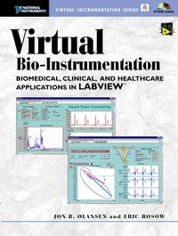 Virtual Bio-Instrumentation. Biomedical, Clinical, and Healthcare Applications in LabVIEW, 2 CD-ROMs included - Eric Rosow |