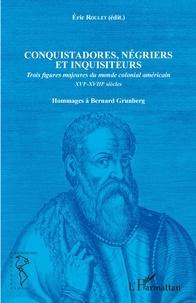 Conquistadores, négriers et inquisiteurs - Trois figures majeures du monde colonial américain XVIe-XVIIIe siècles - Hommages à Bernard Grunberg.pdf