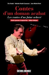 Eric Roulet et Nathalie Roulet-Casaucau - Contes d'un doman acabat - Les contes d'un futur achevé. Récits gascons d'aujourd'hui. Edition Bilingue.