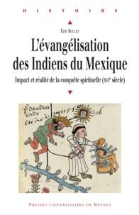 Eric Roulet - L'évangélisation des Indiens du Mexique - Impact et réalité de la conquête spirituelle (XVIe siècle).
