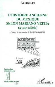 Eric Roulet - L'histoire ancienne du Mexique selon Mariano Veitia, XVIIIe siècle.