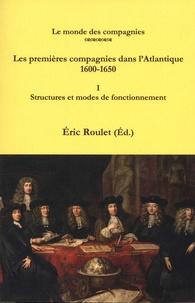Eric Roulet - Les premières compagnies dans l'Atlantique 1600-1650 - Volume I, Structures et modes de fonctionnement.