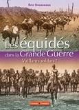 Eric Rousseaux - Les équidés dans la Grande Guerre - Vaillants soldats !.