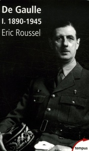 Eric Roussel - Charles de Gaulle - Tome 1, 1890-1945.