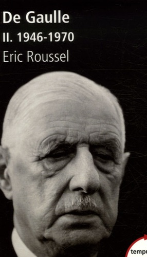 Eric Roussel - Charles de Gaulle - Tome 2, 1946-1970.