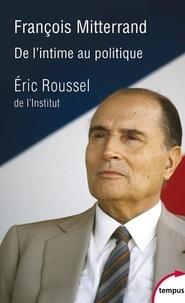 Eric Roussel - François Mitterrand - De l'intime au politique.