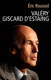 Eric Roussel - Valéry Giscard d'Estaing.