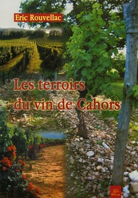 Les terroirs du vin de Cahors - Eric Rouvellac |