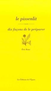 Eric Roux - Le pissenlit - Dix façons de le préparer.