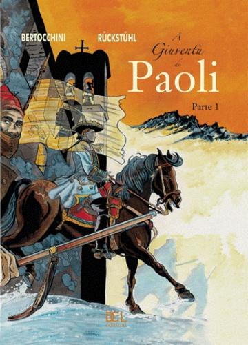 Eric Rückstühl et Frédéric Bertocchini - Paoli Tome 1 : A giuventu di Paoli - Edition en langue corse.